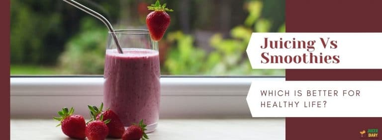 Juicing Vs Smoothies_ Which Is Better